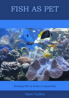 Fish as Pet: Keeping Fish at Home in Aquarium