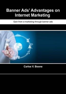 Banner Ads? Advantages on Internet Marketing: Gain from E-Marketing Through Banner Ads