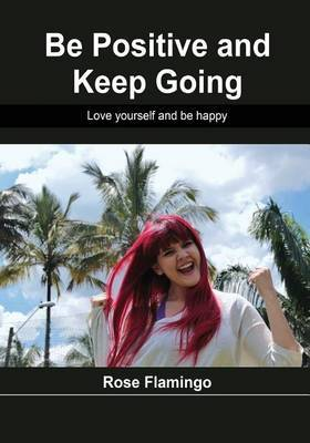 Be Positive and Keep Going: Love Yourself and Be Happy