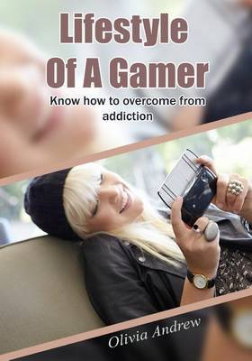 Lifestyle of a Gamer: Know How to Overcome from Addiction