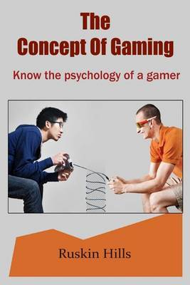 The Concept of Gaming: Know the Psychology of a Gamer