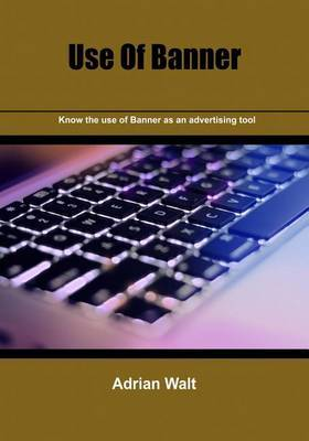 Use of Banner: Know the Use of Banner as an Advertising Tool