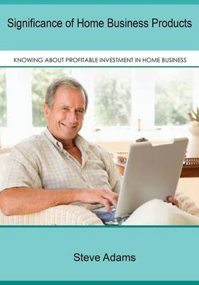 Significance of Home Business Products: Knowing about Profitable Investment in Home Business