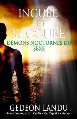 Incube Et Succube: Demons Nocturnes Du Sexe
