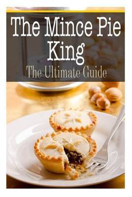 The Mince Pie King: The Ultimate Guide