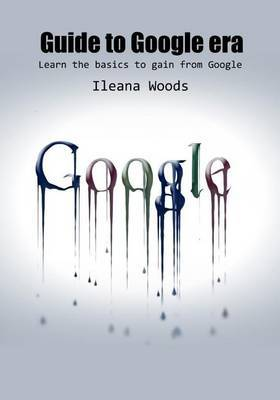 Guide to Google Era: Learn the Basics to Gain from Google