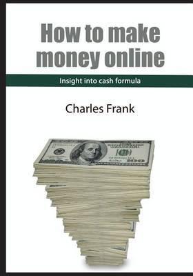 How to Make Money Online: Insight Into Cash Formula
