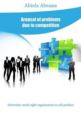 Arousal of Problems Due to Competition: Advertiser Needs Right Organization to Sell Product