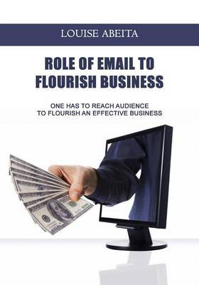 Role of Email to Flourish Business: One Has to Reach Audience to Flourish an Effective Business