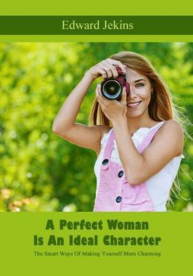 A Perfect Woman Is an Ideal Character: The Smart Ways of Making Yourself More Charming