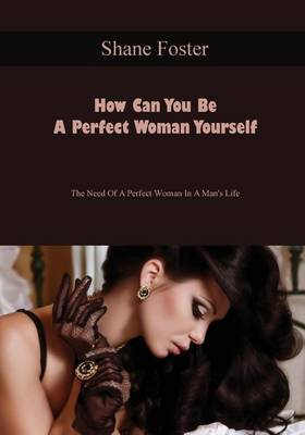 How Can You Be a Perfect Woman Yourself: The Need of a Perfect Woman in a Man's Life