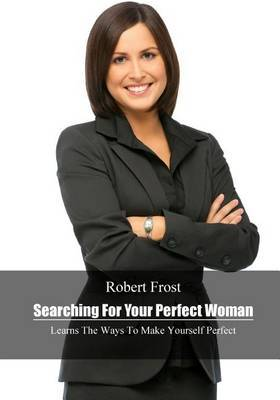 Searching for Your Perfect Woman: Learns the Ways to Make Yourself Perfect