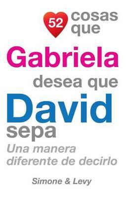 52 Cosas Que Gabriela Desea Que David Sepa: Una Manera Diferente de Decirlo
