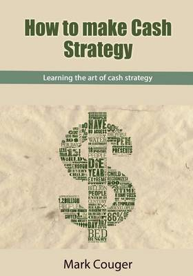 How to Make Cash Strategy: Learning the Art of Cash Strategy