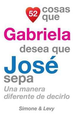 52 Cosas Que Gabriela Desea Que Jose Sepa: Una Manera Diferente de Decirlo