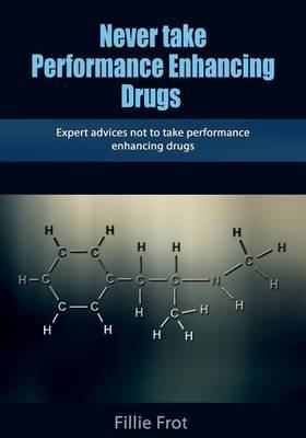 Never Take Performance Enhancing Drugs: Expert Advices Not to Take Performance Enhancing Drugs
