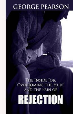 The Inside Job, Overcoming the Hurt and Pain of Rejection