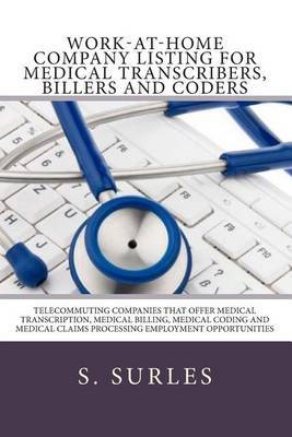 Work-At-Home Company Listing for Medical Transcribers, Billers and Coders: Telecommuting Companies That Offer Medical Transcription, Medical Billing, Medical Coding and Medical Claims Processing Employment Opportunities