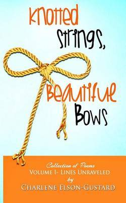 Knotted Strings, Beautiful Bows: A Collection of Poems
