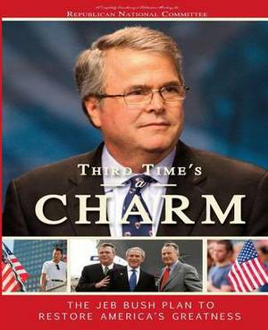 Third Time's a Charm: The Jeb Bush Plan to Restore Our Country's Greatness