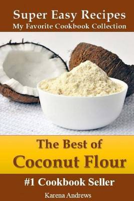 The Best of Coconut Flour: Super Easy Recipes