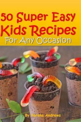 50 Super Easy Kids Recipes for Any Occasion
