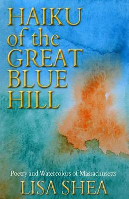 Haiku of the Great Blue Hill - Poetry and Watercolors of Massachusetts