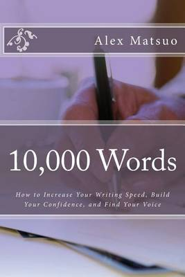 10,000 Words: How to Increase Your Writing Speed, Build Your Confidence, and Find Your Voice