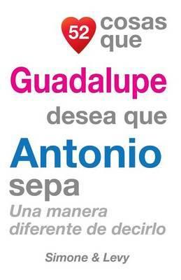 52 Cosas Que Guadalupe Desea Que Antonio Sepa: Una Manera Diferente de Decirlo