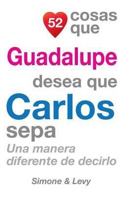 52 Cosas Que Guadalupe Desea Que Carlos Sepa: Una Manera Diferente de Decirlo