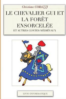 Le Chevalier GUI Et La Foret Ensorcelee Et Autres Contes Medievaux
