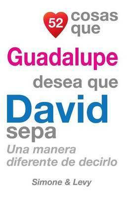 52 Cosas Que Guadalupe Desea Que David Sepa: Una Manera Diferente de Decirlo