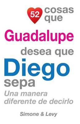 52 Cosas Que Guadalupe Desea Que Diego Sepa: Una Manera Diferente de Decirlo
