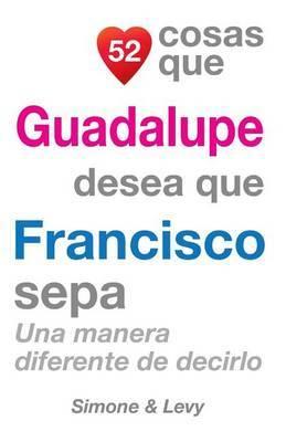 52 Cosas Que Guadalupe Desea Que Francisco Sepa: Una Manera Diferente de Decirlo
