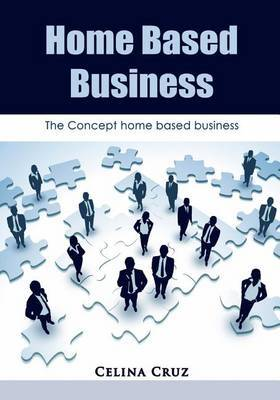 Home Based Business: The Concept Home Based Business