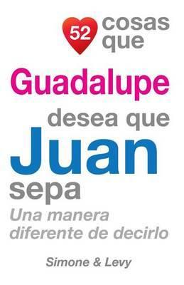 52 Cosas Que Guadalupe Desea Que Juan Sepa: Una Manera Diferente de Decirlo