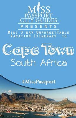 Miss Passport City Guides Presents: Mini 3 Day Unforgettable Vacation Itinerary to Cape Town, South Africa