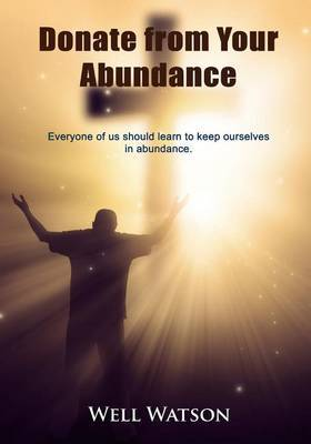 Donate from Your Abundance: Everyone of Us Should Learn to Keep Ourselves in Abundance.