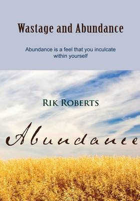 Wastage and Abundance: Abundance Is a Feel That You Inculcate Within Yourself