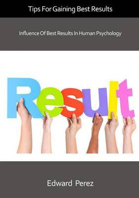 Tips for Gaining Best Results: Influence of Best Results in Human Psychology