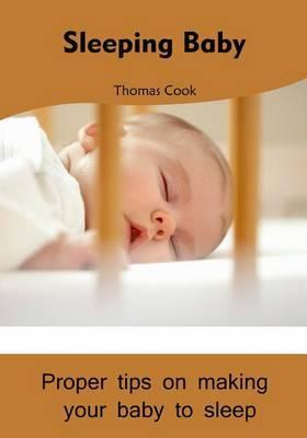 Sleeping Baby: Proper Tips on Making Your Baby to Sleep