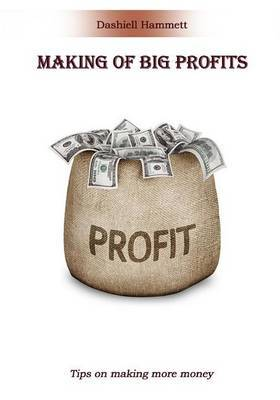 Making of Big Profits: Tips on Making More Money