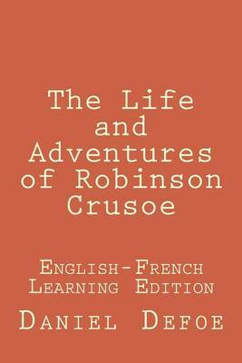 The Life and Adventures of Robinson Crusoe: The Life and Adventures of Robinson Crusoe: English-French Learning Edition