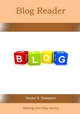 Blog Reader: Making Your Blog Worthy