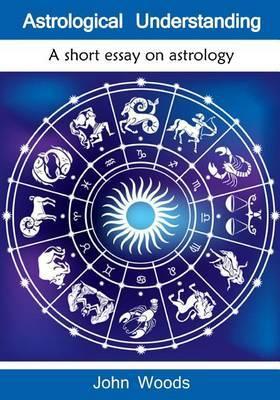 Astrological Understanding: A Short Essay on Astrology