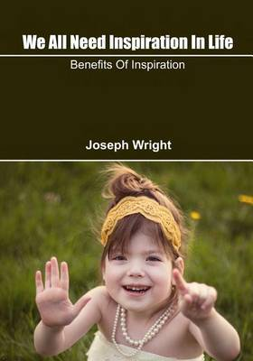 We All Need Inspiration in Life: Benefits of Inspiration