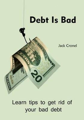 Debt Is Bad: Learn Tips to Get Rid of Your Bad Debt