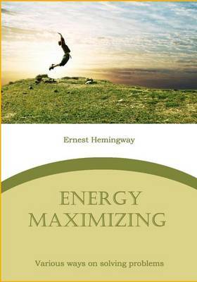 Energy Maximizing: Various Ways on Solving Problems