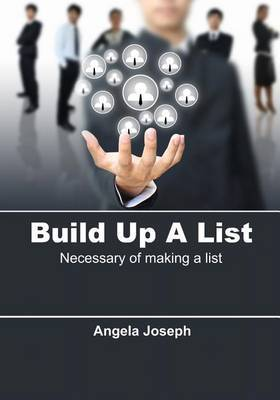 Build Up a List Angela Joseph Disclaimer This Information Is Provided and Sold W: Necessary of Making a List