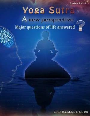 Yoga-Sutra 1.1: Major Questions of Life Answered: Yoga Sutra 1.1 a New Perspective-Major Questions of Life Answered